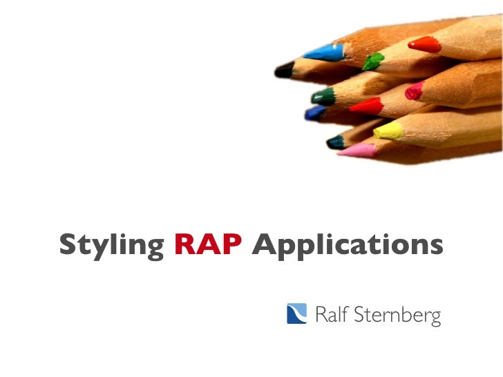 Styling RAP Applications                 Ralf Sternberg