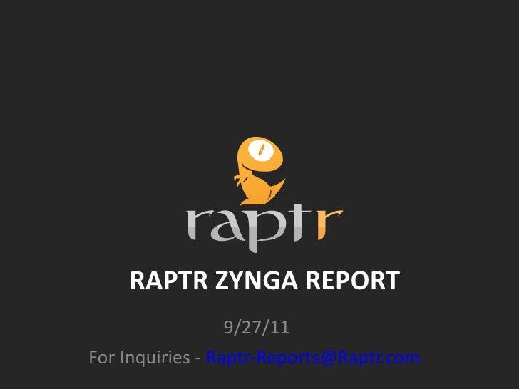 RAPTR ZYNGA REPORT                  9/27/11For Inquiries - Raptr-Reports@Raptr.com