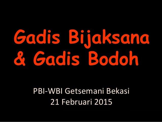 PBI-WBI Getsemani Bekasi 21 Februari 2015 Gadis Bijaksana & Gadis Bodoh