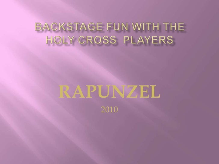 Backstage Fun with The Holy Cross  Players<br />RAPUNZEL <br />2010<br />