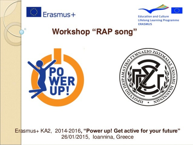 "Workshop ''RAP song'' Erasmus+ KA2, 2014-2016, ""Power up! Get active for your future"" 26/01/2015, Ioannina, Greece"