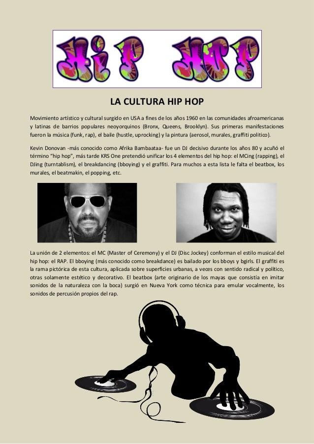 LA CULTURA HIP HOP Movimiento artístico y cultural surgido en USA a fines de los años 1960 en las comunidades afroamerican...