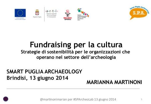 @mar%nonimarian  per  #SPArcheoLab  13  giugno  2014   1   Fundraising per la cultura Strategie di sostenibi...