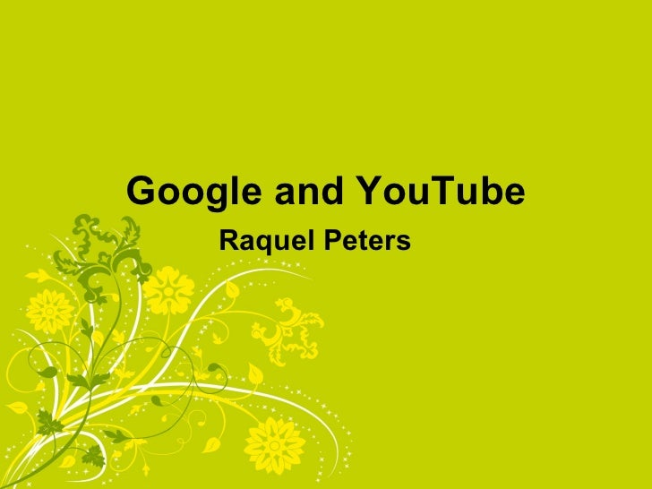 Google and YouTube Raquel Peters