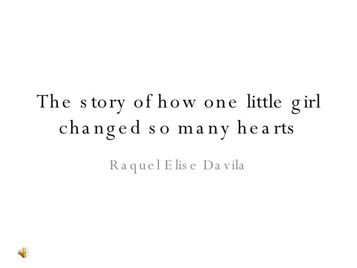 The story of how one little girl changed so many hearts Raquel Elise Davila