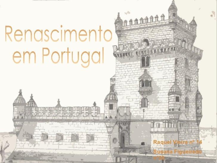 Renascimento em Portugal Raquel Vieira nº 14 Susana Figueiredo nº20