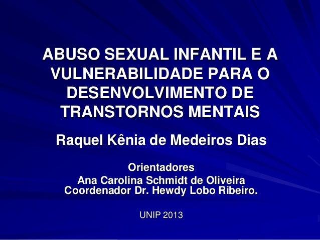 ABUSO SEXUAL INFANTIL E A VULNERABILIDADE PARA O   DESENVOLVIMENTO DE  TRANSTORNOS MENTAIS Raquel Kênia de Medeiros Dias  ...