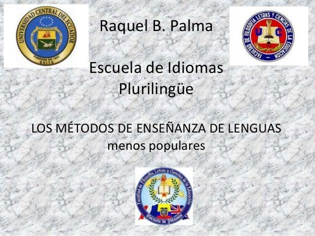 Raquel B. Palma        Escuela de Idiomas            PlurilingüeLOS MÉTODOS DE ENSEÑANZA DE LENGUAS          menos populares