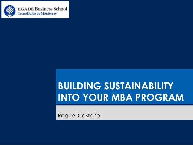 BUILDING SUSTAINABILITY  INTO YOUR MBA PROGRAM  Raquel Castaño