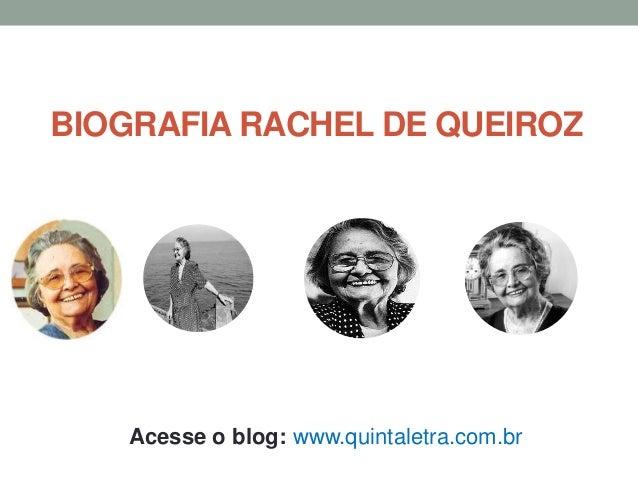 BIOGRAFIA RACHEL DE QUEIROZ Acesse o blog: www.quintaletra.com.br