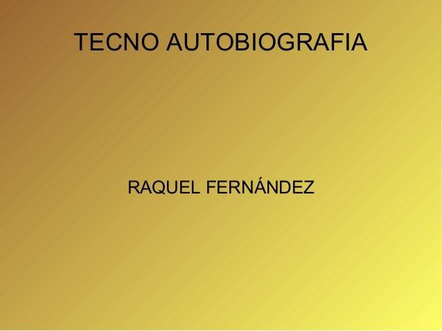 TECNO AUTOBIOGRAFIA   RAQUEL FERNÁNDEZ