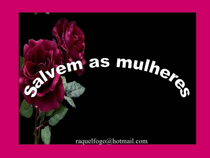Salvem as mulheres [email_address]