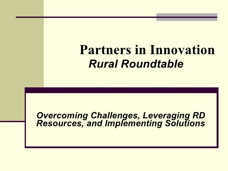 Partners in Innovation Rural Roundtable Overcoming Challenges, Leveraging RD Resources, and Implementing Solutions