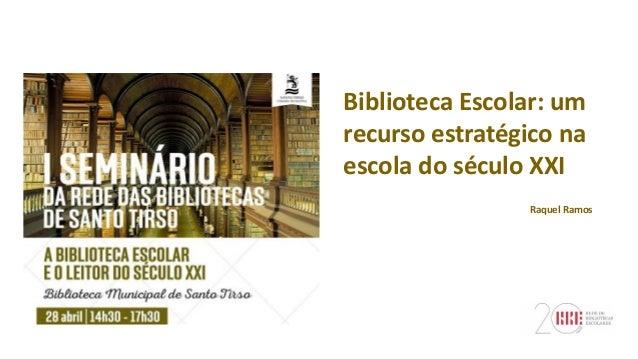Biblioteca Escolar: um recurso estratégico na escola do século XXI Raquel Ramos