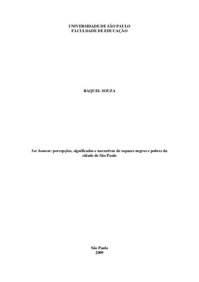 UNIVERSIDADE DE SÃO PAULO FACULDADE DE EDUCAÇÃO RAQUEL SOUZA Ser homem: percepções, significados e narrativas de rapazes n...