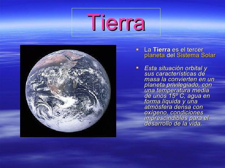 Tierra <ul><li>La  Tierra  es el tercer  planeta  del  Sistema Solar   </li></ul><ul><li>Esta situación orbital y sus cara...