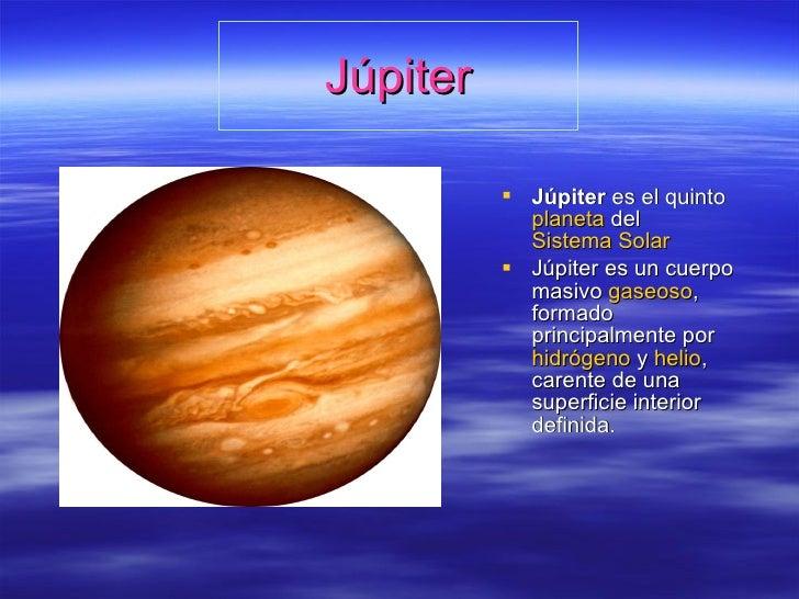 Júpiter <ul><li>Júpiter  es el quinto  planeta  del  Sistema Solar   </li></ul><ul><li>Júpiter es un cuerpo masivo  gaseos...