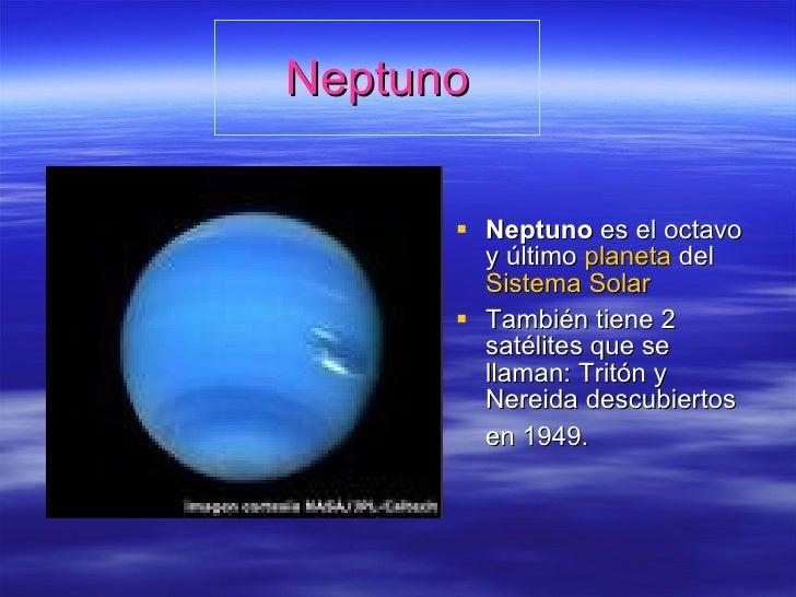 Neptuno <ul><li>Neptuno  es el octavo y último  planeta  del  Sistema Solar   </li></ul><ul><li>También tiene 2 satélites ...