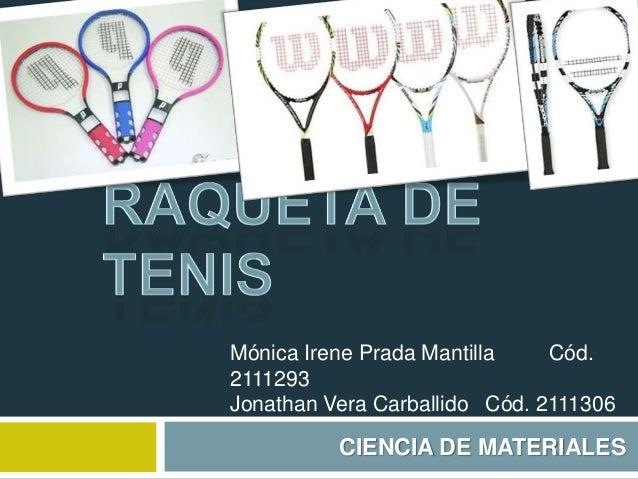 CIENCIA DE MATERIALES Mónica Irene Prada Mantilla Cód. 2111293 Jonathan Vera Carballido Cód. 2111306