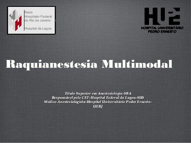 Raquianestesia MultimodalTítulo Superior em Anestesiologia-SBATítulo Superior em Anestesiologia-SBAResponsável pelo CET-Ho...