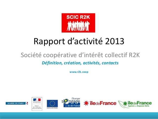 Rapport d'activité 2013 Société coopérative d'intérêt collectif R2K Définition, création, activités, contacts www.r2k.coop