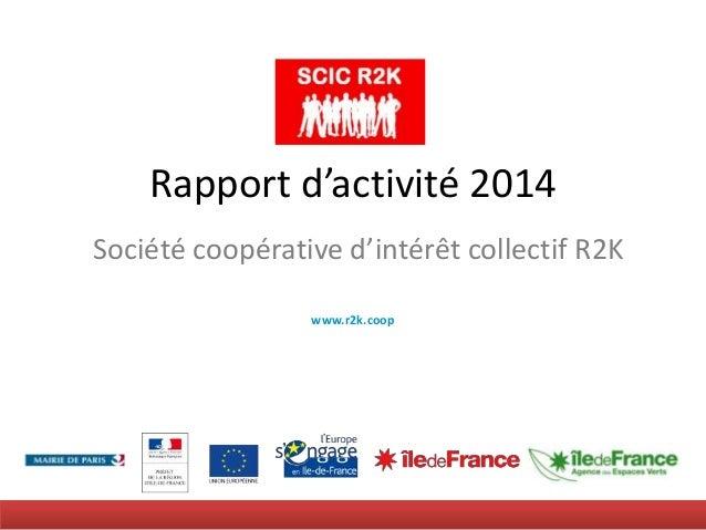 Rapport d'activité 2014 Société coopérative d'intérêt collectif R2K www.r2k.coop