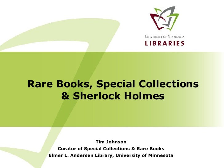 Rare Books, Special Collections & Sherlock Holmes Tim Johnson Curator of Special Collections & Rare Books Elmer L. Anderse...