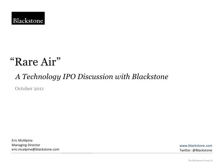 """"""" Rare Air""""   A Technology IPO Discussion with Blackstone The Blackstone Group LP October 2011 Eric McAlpine Managing Dire..."""