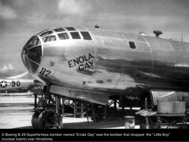 """A Boeing B-29 Superfortress bomber named """"Enola Gay"""" was the bomber that dropped the """"Little Boy"""" (nuclear bomb) over Hiro..."""