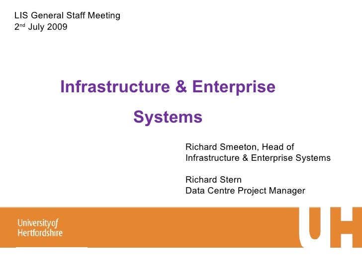 Infrastructure & Enterprise Systems Richard Smeeton, Head of Infrastructure & Enterprise Systems Richard Stern Data Centre...