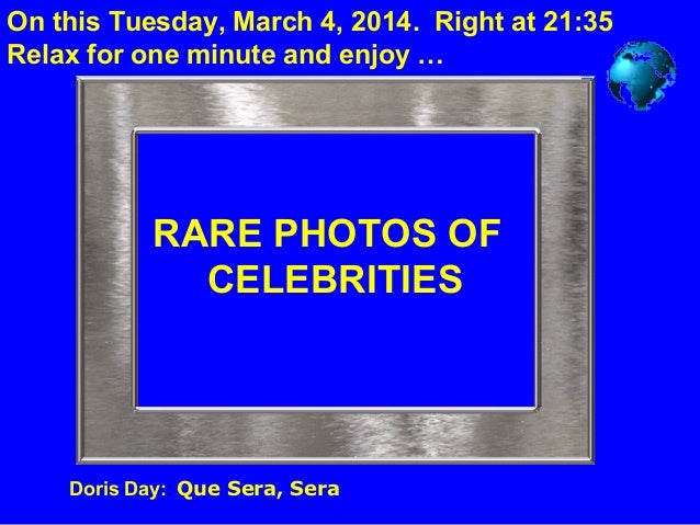 On this Tuesday, March 4, 2014. Right at 21:35 Relax for one minute and enjoy …  RARE PHOTOS OF CELEBRITIES  Doris Day:: Q...