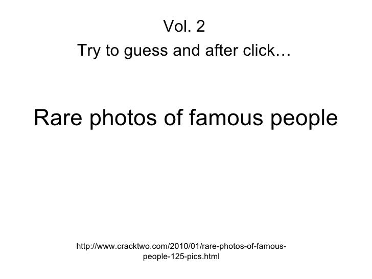 Rare photos of famous people http://www.cracktwo.com/2010/01/rare-photos-of-famous-people-125-pics.html Vol. 2 Try to gues...