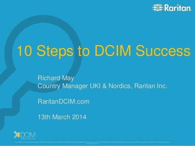 Raritan, Inc. – Proprietary and Confidential Richard May Country Manager UKI & Nordics, Raritan Inc. RaritanDCIM.com 13th ...