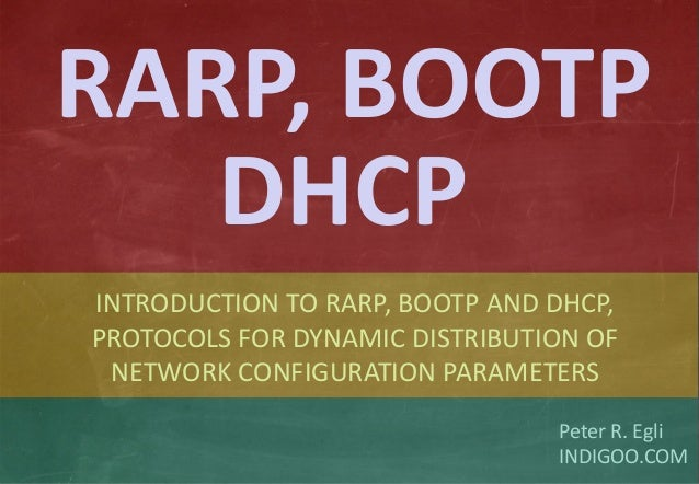 © Peter R. Egli 2015 1/19 Rev. 2.80 RARP / BOOTP / DHCP indigoo.com Peter R. Egli INDIGOO.COM INTRODUCTION TO RARP, BOOTP ...