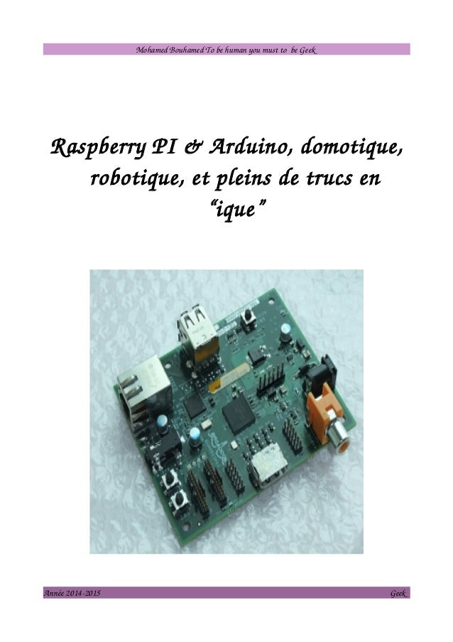 "Mohamed Bouhamed To be human you must to be Geek  Raspberry PI & Arduino, domotique,  robotique, et pleins de trucs en  ""i..."