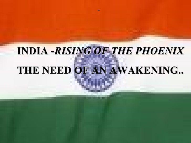 INDIA -RISING OF THE PHOENIXTHE NEED OF AN AWAKENING..