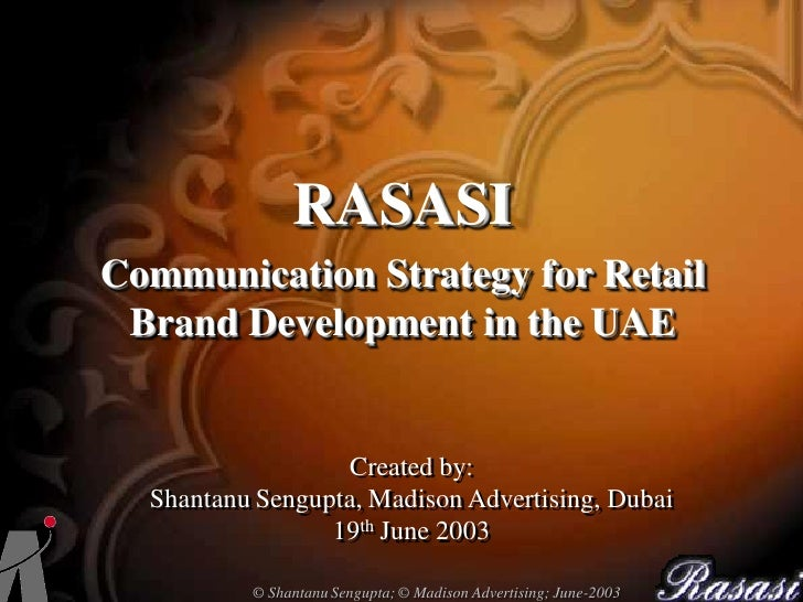 RASASI Communication Strategy for Retail  Brand Development in the UAE                     Created by:   Shantanu Sengupta...