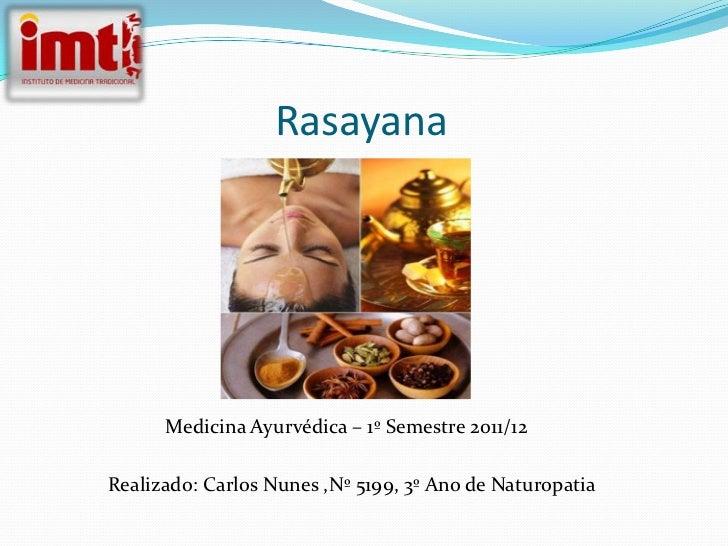 Rasayana      Medicina Ayurvédica – 1º Semestre 2011/12Realizado: Carlos Nunes ,Nº 5199, 3º Ano de Naturopatia