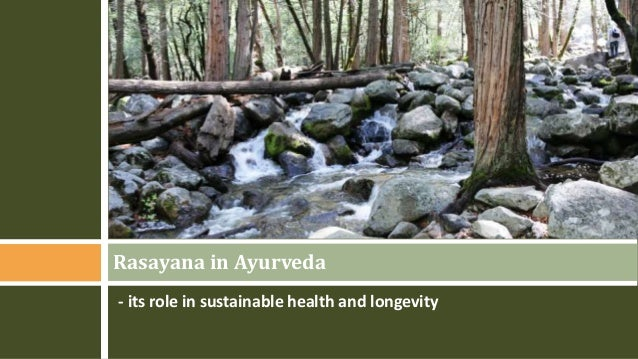 - its role in sustainable health and longevity Rasayana in Ayurveda