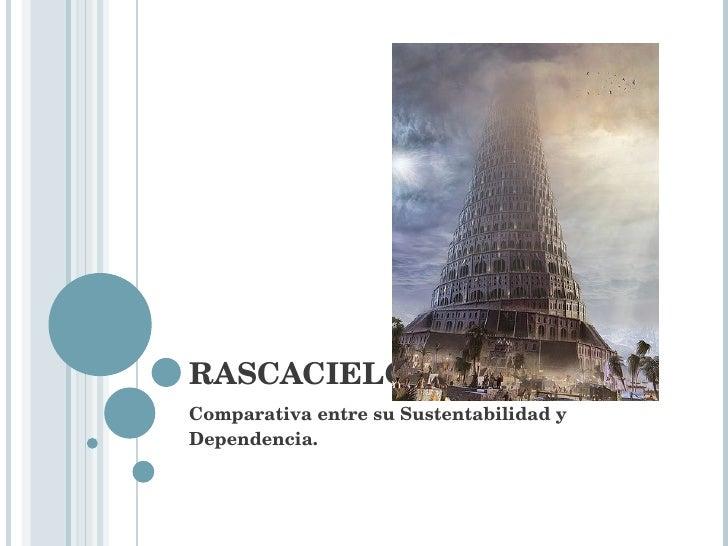 RASCACIELOS Comparativa entre su Sustentabilidad y Dependencia.