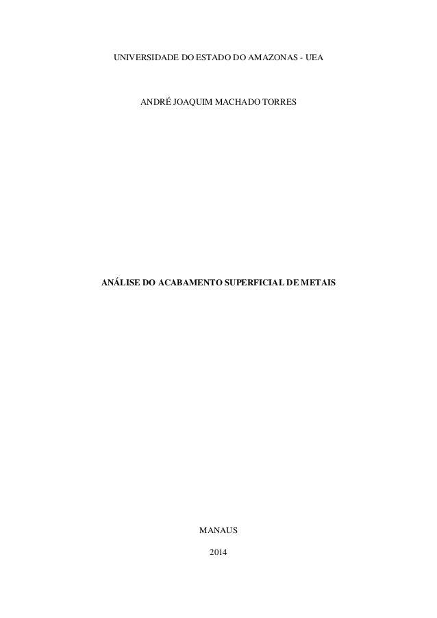 UNIVERSIDADE DO ESTADO DO AMAZONAS - UEA ANDRÉ JOAQUIM MACHADO TORRES ANÁLISE DO ACABAMENTO SUPERFICIAL DE METAIS MANAUS 2...