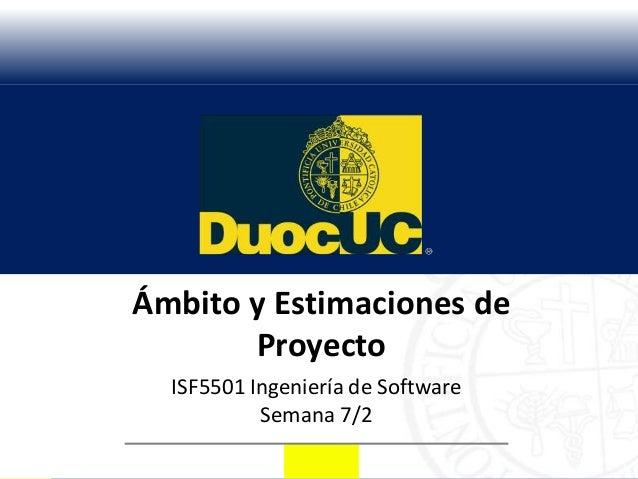 Ámbito y Estimaciones de       Proyecto  ISF5501 Ingeniería de Software           Semana 7/2