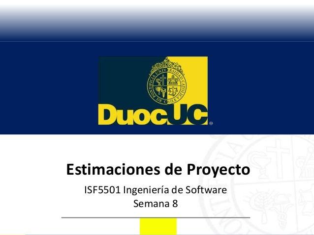 Estimaciones de Proyecto  ISF5501 Ingeniería de Software            Semana 8