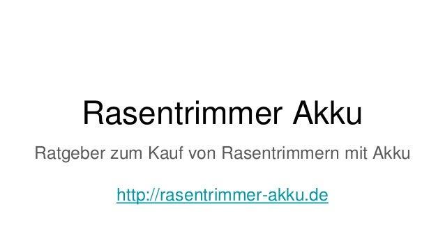 Rasentrimmer Akku Ratgeber zum Kauf von Rasentrimmern mit Akku http://rasentrimmer-akku.de