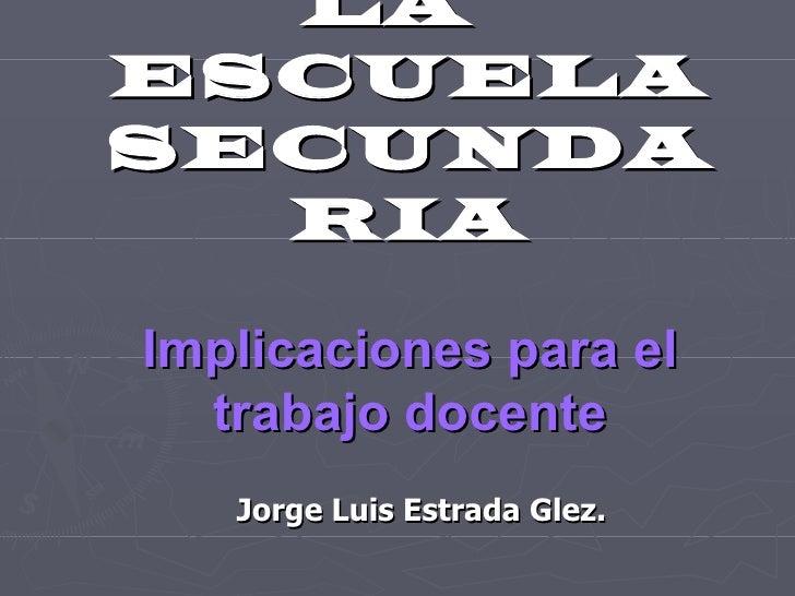 COMPETENCIAS EN  LA  ESCUELA SECUNDARIA Implicaciones para el trabajo docente Jorge Luis Estrada Glez.