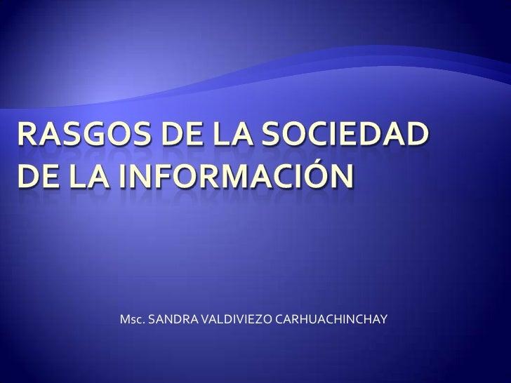 Rasgos de la sociedad de la información<br />Msc. SANDRA VALDIVIEZO CARHUACHINCHAY<br />