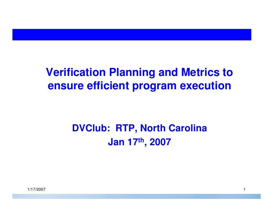 Verification Planning and Metrics to             ensure efficient program execution                    DVClub: RTP, North ...