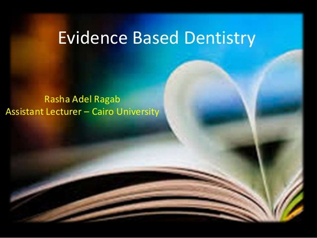 Evidence Based Dentistry  Rasha Adel Ragab  Assistant Lecturer – Cairo University