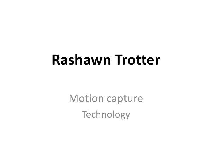 Rashawn Trotter<br />Motion capture<br />Technology<br />