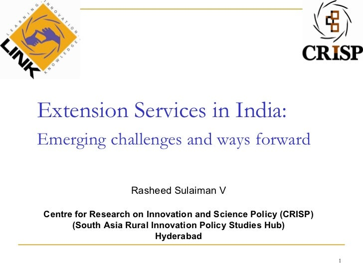 Extension Services in India: Emerging challenges and ways forward   Rasheed Sulaiman V Centre for Research on Innovation a...